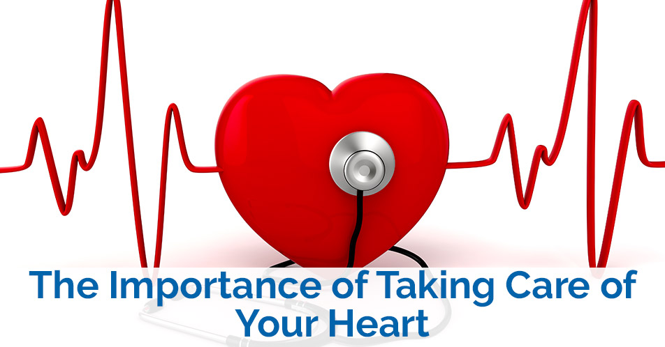 The Importance of Taking Care of Your Heart