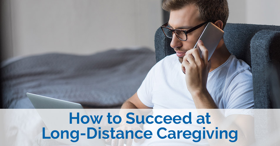 How to Succeed at Long-Distance Caregiving