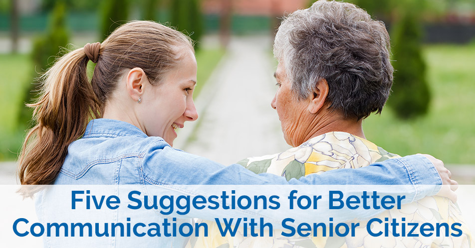 Five Suggestions for Better Communication With Senior Citizens