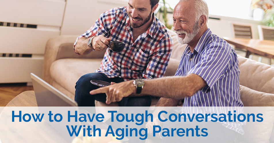 How to Have Tough Conversations With Aging Parents