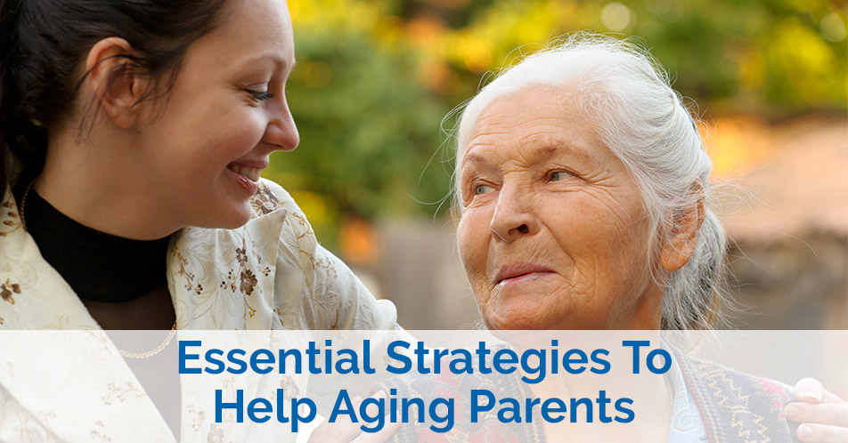 Essential Strategies To Help Aging Parents