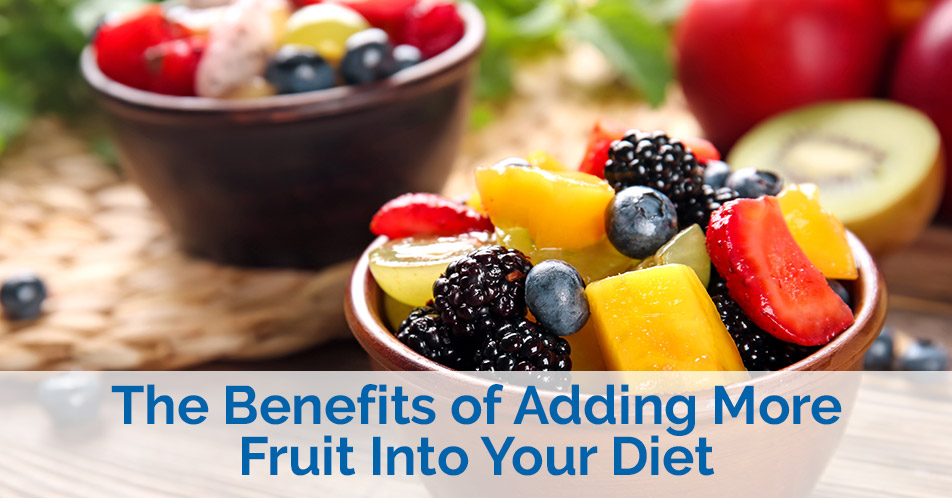 The Benefits of Adding More Fruit Into Your Diet