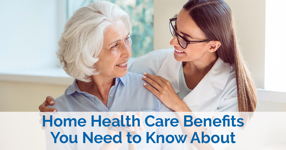 Home Health Care Benefits You Need to Know About